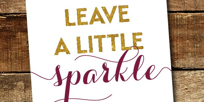 Free Printable - Leave a little sparkle wherever you go