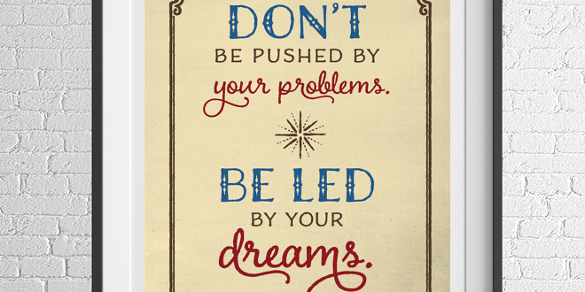 Motivation Monday Free Printable - Don't be pushed by your problems, be led by your dreams  - Ralph Waldo Emerson