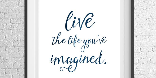 Live the life you've imagined - Motivation Monday - Free Printable