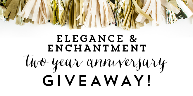 Elegance and Enchantment 2 Year Anniversary Giveaway