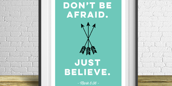 Don't be afraid. Just believe. - Mark 5:36 // Free Printable from Elegance & Enchantment - a new free motivational print, every week