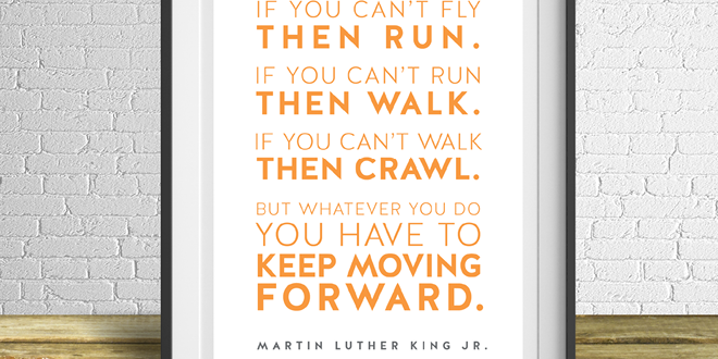 You have to keep moving forward - Martin Luther King Jr. // Free Printable from Elegance & Enchantment - a new free motivational print, every week