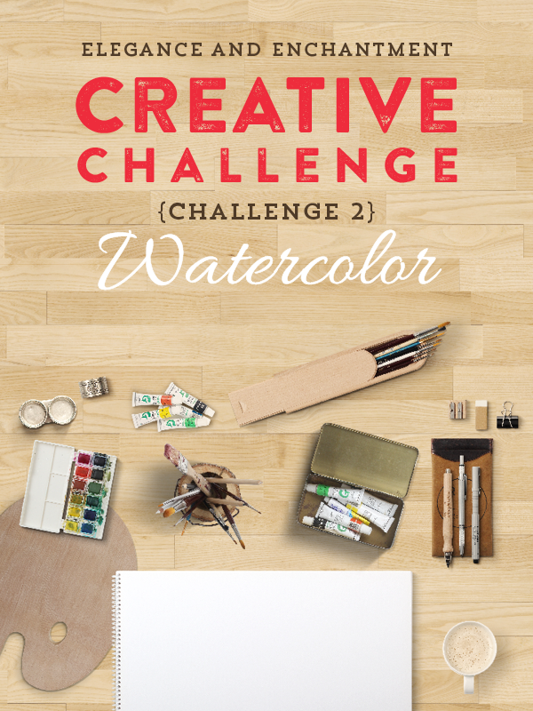 Join the Elegance and Enchantment Creative Challenge for Month 2 - Watercolor Painting! If watercolor isn't your thing, you can join in on one of the other creative projects that we will be challenging ourselves to throughout the year!