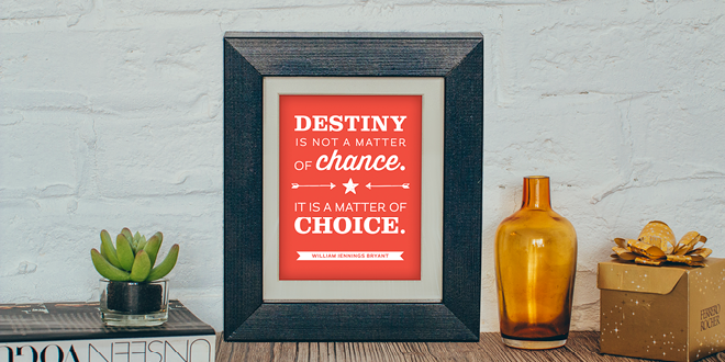 Destiny is not a matter of chance. It is a matter of choice. // Free Printable Motivational Art Print from Elegance and Enchantment. // A new inspirational printable every week!