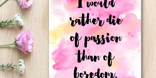 """I would rather die of passion than of boredom."" - Vincent Van Gogh // Free Watercolor Quote Printable from Elegance and Enchantment"