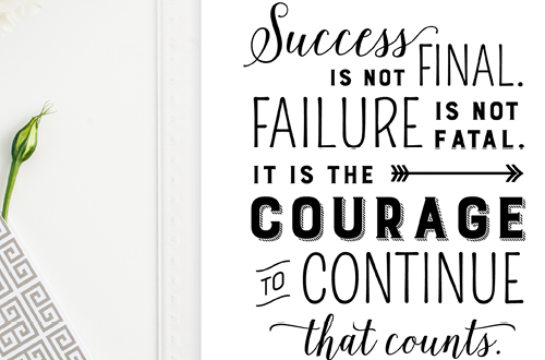 Success is not final. Failure is not fatal. It is the courage to continue that counts. - Winston Churchill // Free printable art quote from Elegance & Enchantment