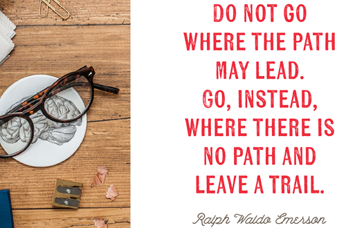 Do not go where the path may lead. Go, instead where there is no path and leave a trail. - Ralph Waldo Emerson // Free printable art from Elegance & Enchantment