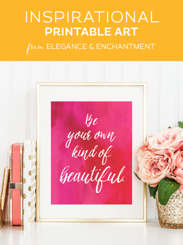 Be your own kind of beautiful // Great, last minute Mother's Day gift // Free printable art quote from Elegance & Enchantment
