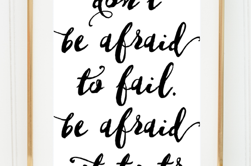 Weekly dose of free printable inspiration from Elegance and Enchantment! // Don't be afraid to fail. Be afraid not to try. // Simply print, trim and frame for an easy, last minute gift or use it to update the artwork in your home, classroom or office.