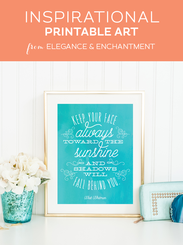 Weekly dose of free printable inspiration from Elegance and Enchantment! // Keep your face always toward the sun and the shadows will fall behind you. - Walt Whitman // Simply print, trim and frame this patriotic quote for an easy, last minute gift or use it to update the artwork in your home, church, classroom or office.