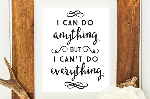 Weekly dose of free printable inspiration from Elegance and Enchantment! // I can do anything, but I can't do everything. // Simply print, trim and frame this quote for an easy, last minute gift or use it to update the artwork in your home, church, classroom or office.