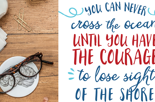"Your weekly dose of free printable inspiration from Elegance and Enchantment! // ""You can never cross the ocean until you have the courage to lose sight of the shore."" - Christopher Columbus // Simply print, trim and frame this quote for an easy, last minute gift or use it to update the artwork in your home, church, classroom or office."