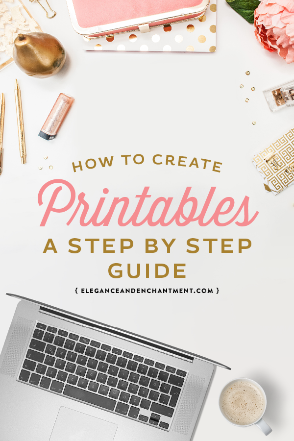 How to Create Printables - A step by step guide to designing products for your blog or to sell online. From Elegance and Enchantment.