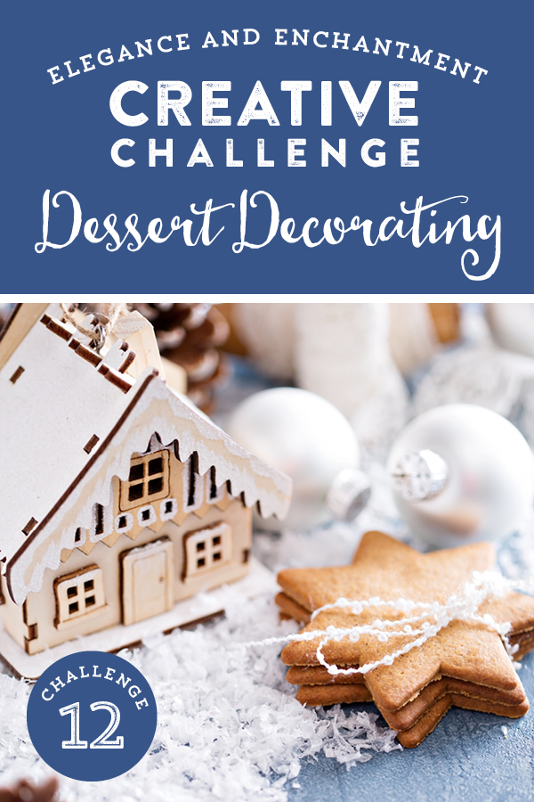 Join the Elegance and Enchantment Creative Challenge for Month 12 - Dessert Decorating. You can also join in on one of the other creative projects that we will be challenging ourselves to throughout the year!