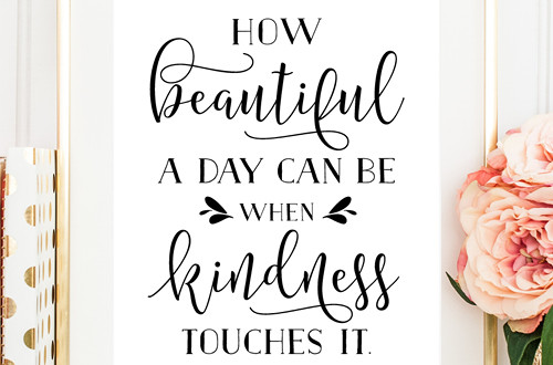 "Your weekly dose of free printable inspiration from Elegance and Enchantment! // ""How beautiful a day can be when kindness touches it."" - George Elliston // Simply print, trim and frame this quote for an easy, last minute gift or use it to update the artwork in your home, church, classroom or office."