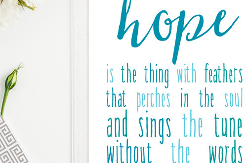 "Your weekly dose of free printable inspiration from Elegance and Enchantment! // ""Hope is the thing with feathers that perches in the soul and sings the tune without the words and never stops at all."" - Emily Dickinson // Simply print, trim and frame this quote for an easy, last minute gift or use it to update the artwork in your home, church, classroom or office."