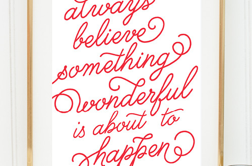 "Your weekly dose of free printable inspiration from Elegance and Enchantment! // ""Always believe something wonderful is about to happen."" // Simply print, trim and frame this quote for an easy, last minute gift or use it to update the artwork in your home, church, classroom or office."