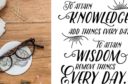 "Your weekly dose of free printable inspiration from Elegance and Enchantment! // ""To attain knowledge, add things every day. To attain wisdom, remove things every day."" Lao Tzu // Simply print, trim and frame this quote for an easy, last minute gift or use it to update the artwork in your home, church, classroom or office."
