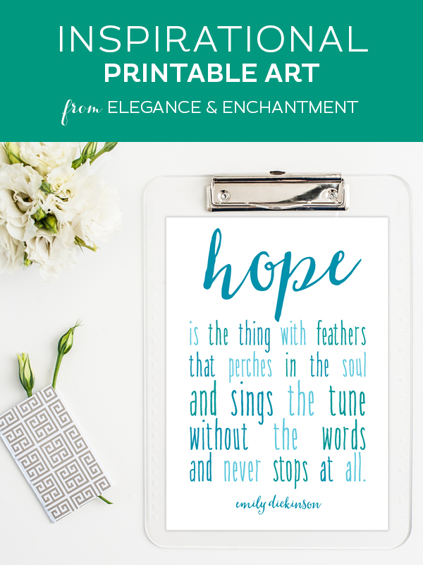 """Your weekly dose of free printable inspiration from Elegance and Enchantment! // """"Hope is the thing with feathers that perches in the soul and sings the tune without the words and never stops at all."""" - Emily Dickinson // Simply print, trim and frame this quote for an easy, last minute gift or use it to update the artwork in your home, church, classroom or office."""