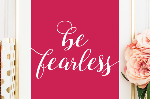 "Your weekly dose of free printable inspiration from Elegance and Enchantment! // ""Be fearless."" // Simply print, trim and frame this quote for an easy, last minute gift or use it to update the artwork in your home, church, classroom or office."