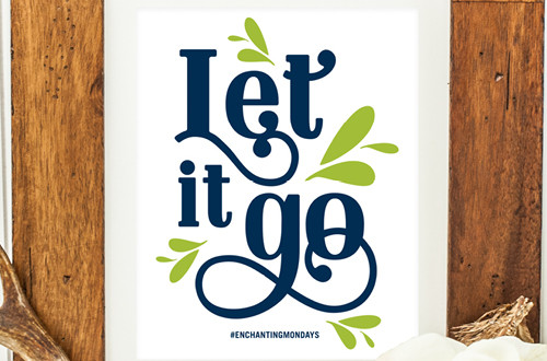 "Your weekly free printable inspirational quote from Elegance and Enchantment! // ""Let it Go."" // Simply print, trim and frame this quote for an easy, last minute gift or use it to update the artwork in your home, church, classroom or office. #enchantingmondays"