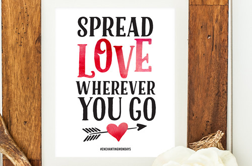 "Your weekly free printable inspirational quote from Elegance and Enchantment! // ""Spread Love Wherever You Go."" // Simply print, trim and frame this quote for an easy, last minute gift or use it to update the artwork in your home, church, classroom or office. Would also make easy Valentine's Day decor! #enchantingmondays"