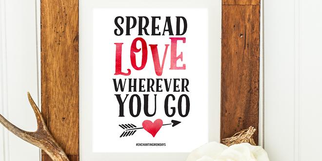 Printable Inspirational Quote – Spread Love Wherever You Go { Enchanting Mondays }