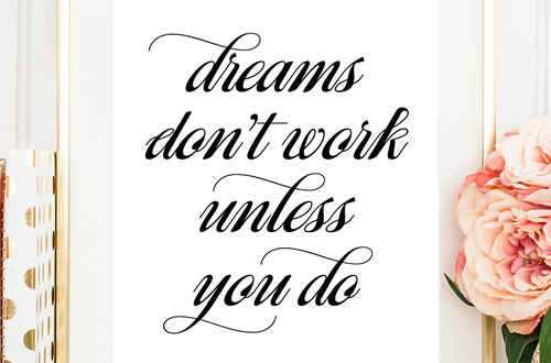 "Your weekly free printable inspirational quote from Elegance and Enchantment! // ""Dreams don't work unless you do."" // Simply print, trim and frame this quote for an easy, last minute gift or use it to update the artwork in your home, church, classroom or office. #enchantingmondays"