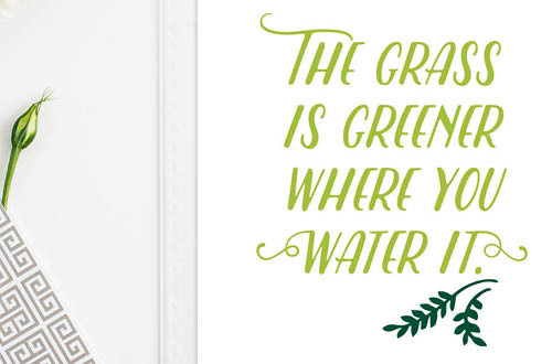Your weekly free printable inspirational quote from Elegance and Enchantment! // The grass is greener where you water it. // Simply print, trim and frame this quote for an easy, last minute gift or use it to update the artwork in your home, church, classroom or office. #enchantingmondays