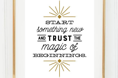 Your weekly free printable inspirational quote from Elegance and Enchantment! // Start something new and trust in the magic of beginnings. // Simply print, trim and frame this quote for an easy, last minute gift or use it to update the artwork in your home, church, classroom or office. #enchantingmondays