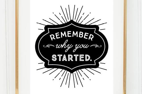 "Your weekly free printable inspirational quote from Elegance and Enchantment! // ""Remember why you started."" // Simply print, trim and frame this quote for an easy, last minute gift or use it to update the artwork in your home, church, classroom or office. #enchantingmondays"