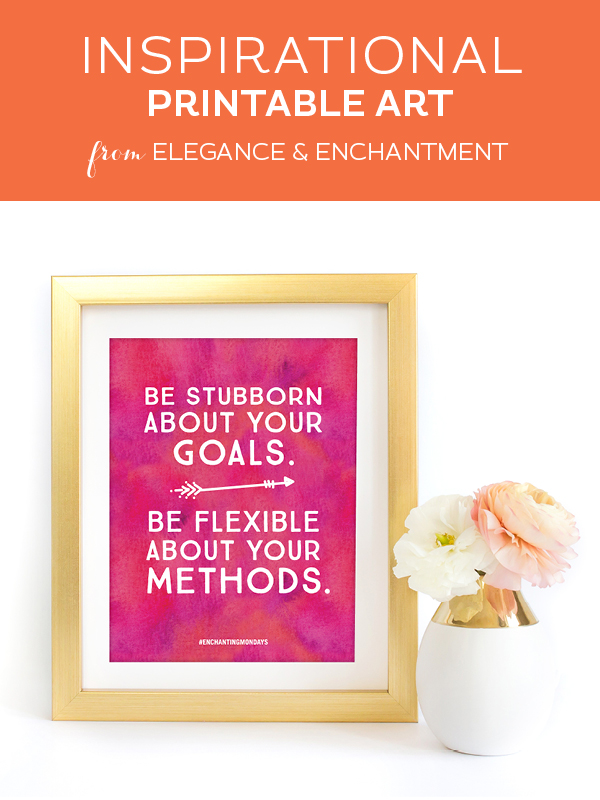"Your weekly free printable inspirational quote from Elegance and Enchantment! // ""Be stubborn about your goals. Be flexible about your methods."" // Simply print, trim and frame this quote for an easy, last minute gift or use it to update the artwork in your home, church, classroom or office. #enchantingmondays"