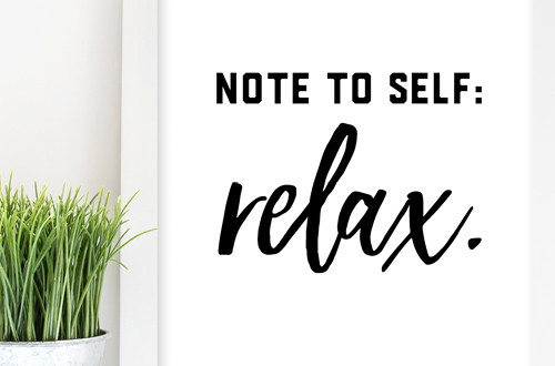 "Your weekly free printable inspirational quote from Elegance and Enchantment! // ""Note to self: relax."" // Simply print, trim and frame this quote for an easy, last minute gift or use it to update the artwork in your home, church, classroom or office. #enchantingmondays"