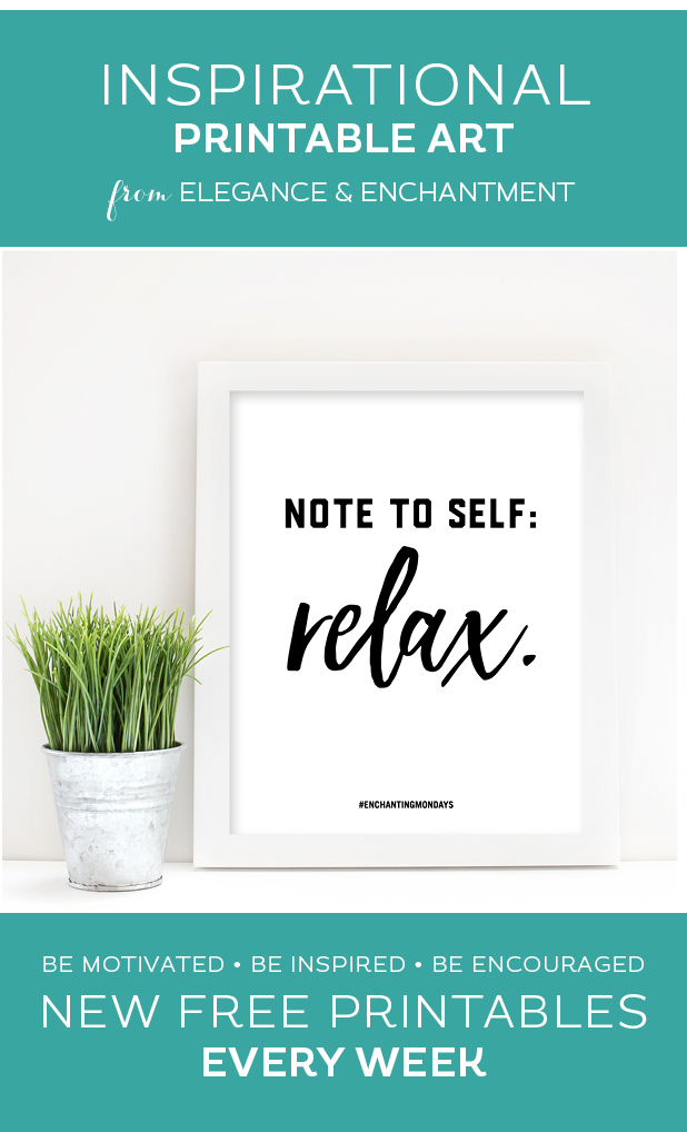 """Your weekly free printable inspirational quote from Elegance and Enchantment! // """"Note to self: relax."""" // Simply print, trim and frame this quote for an easy, last minute gift or use it to update the artwork in your home, church, classroom or office. #enchantingmondays"""