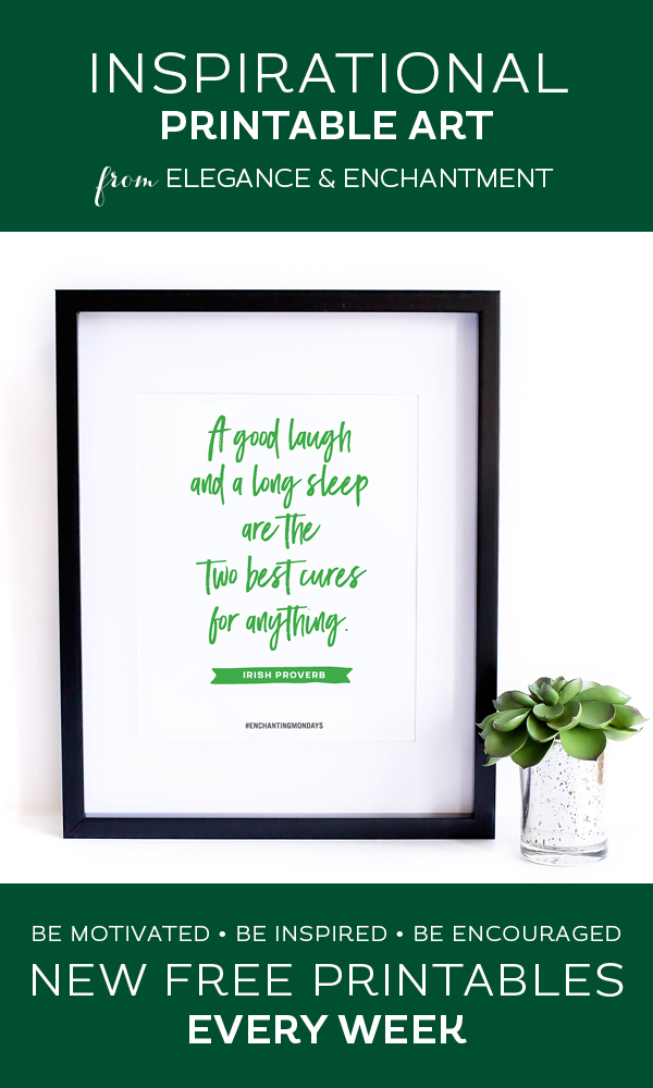 "Your weekly free printable inspirational quote from Elegance and Enchantment! // ""A good laugh and a long sleep are the two best cures for anything."" - Irish Proverb // Simply print, trim and frame this quote for an easy, last minute gift or use it to update the artwork in your home, church, classroom or office. #enchantingmondays"