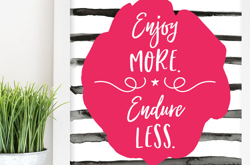 Your weekly free printable inspirational quote from Elegance and Enchantment! // Enjoy More, Endure Less // Simply print, trim and frame this quote for an easy, last minute gift or use it to update the artwork in your home, church, classroom or office. #enchantingmondays