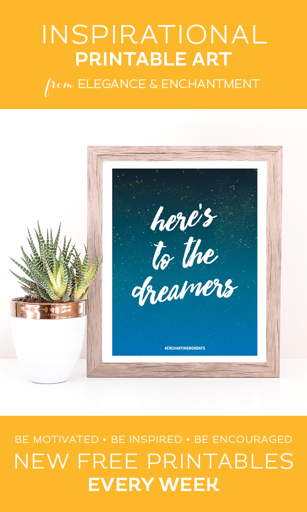 Your weekly free printable inspirational quote from Elegance and Enchantment! // Here's to the dreamers // Simply print, trim and frame this quote for an easy, last minute gift or use it to update the artwork in your home, church, classroom or office. #enchantingmondays