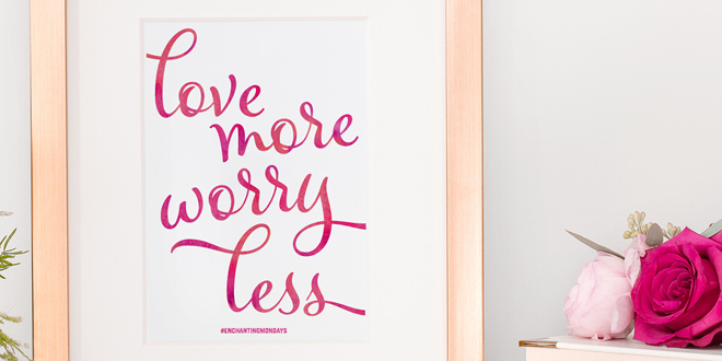 Printable Inspirational Quote – Love More Worry Less { Enchanting Mondays }