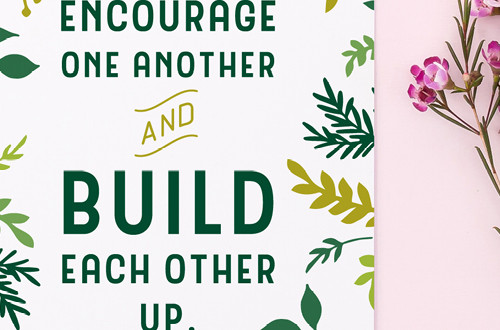Your weekly free printable inspirational quote from Elegance and Enchantment! // Encourage one another and build each other up. - 1 Thessalonians 5:11 // Simply print, trim and frame this quote for an easy, last minute gift or use it to update the artwork in your home, church, classroom or office. #enchantingmondays