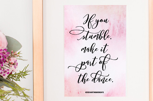 Your weekly free printable inspirational quote from Elegance and Enchantment! - If You Stumble, Make It Part of the Dance. - Simply print, trim and frame this quote for an easy, last minute gift or use it to update the artwork in your home, church, classroom or office. #enchantingmondays