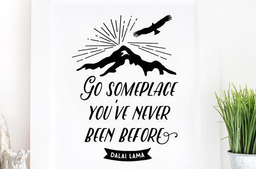Your weekly free printable inspirational quote from Elegance and Enchantment! // Go Someplace You've Never Been Before. // Simply print, trim and frame this quote for an easy, last minute gift or use it to update the artwork in your home, church, classroom or office. #enchantingmondays