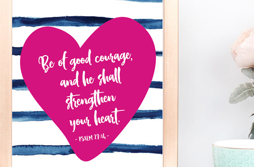 Your weekly free printable inspirational quote from Elegance and Enchantment! // Be Of Good Courage, And He Shall Strengthen Your Heart. - Psalm 27:14  // Simply print, trim and frame this quote for an easy, last minute gift or use it to update the artwork in your home, church, classroom or office. #enchantingmondays