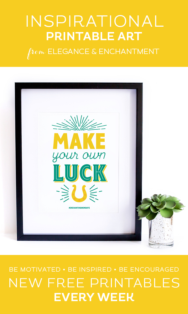 Your weekly free printable inspirational quote from Elegance and Enchantment! // Make your own luck. // Simply print, trim and frame this quote for an easy, last minute gift or use it to update the artwork in your home, church, classroom or office. #enchantingmondays