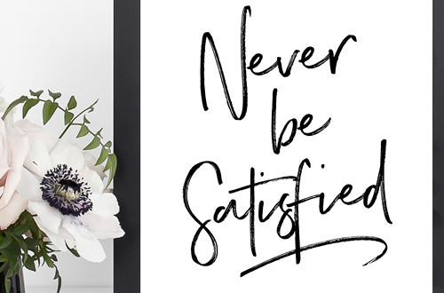 Your weekly free printable inspirational quote from Elegance and Enchantment! // Never Be Satisfied // Simply print, trim and frame this quote for an easy, last minute gift or use it to update the artwork in your home, church, classroom or office. #enchantingmondays