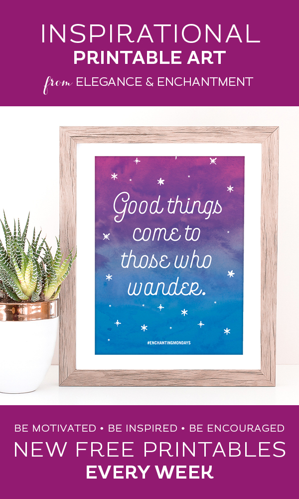 Your weekly free printable inspirational quote from Elegance and Enchantment! // Good Things Come To Those Who Wander // Simply print, trim and frame this quote for an easy, last minute gift or use it to update the artwork in your home, church, classroom or office. #enchantingmondays