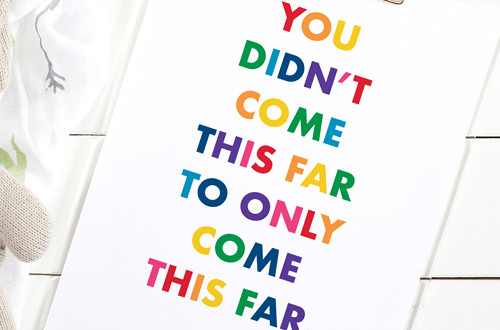 Your weekly free printable inspirational quote from Elegance and Enchantment! // You Didn't Come This Far To Only Come This Far.  // Simply print, trim and frame this quote for an easy, last minute gift or use it to update the artwork in your home, church, classroom or office. #enchantingmondays.