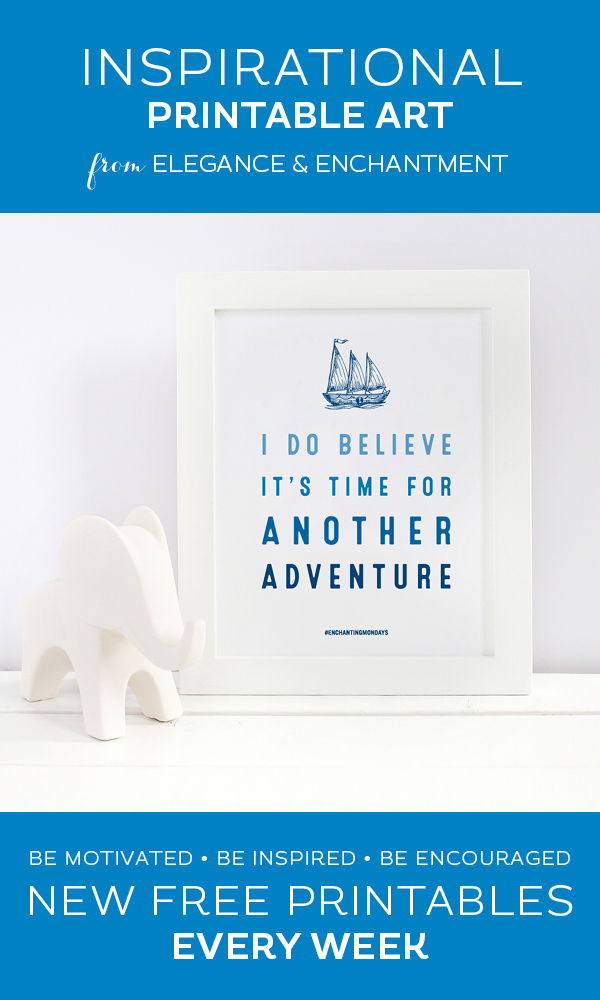 Your weekly free printable inspirational quote from Elegance and Enchantment! // I Do Believe It's Time For Another Adventure // Simply print, trim and frame this quote for an easy, last minute gift or use it to update the artwork in your home, church, classroom or office. #enchantingmondays