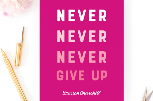 "Your weekly free printable inspirational quote from Elegance and Enchantment! // ""Never Never Never Give Up.""- Winston Churchill // Simply print, trim and frame this quote for an easy, last minute gift or use it to update the artwork in your home, church, classroom or office. #enchantingmondays."