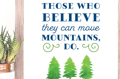 Your weekly free printable inspirational quote from Elegance and Enchantment! // Those Who Believe They Can Move Mountains, Do. // Simply print, trim and frame this quote for an easy, last minute gift or use it to update the artwork in your home, church, classroom or office. #enchantingmondays.