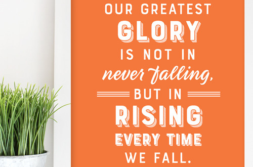 Your weekly free printable inspirational quote from Elegance and Enchantment! // Our Greatest Glory Is Not In Never Falling, But In Rising Every Time We Fall. // Simply print, trim and frame this quote for an easy, last minute gift or use it to update the artwork in your home, church, classroom or office. #enchantingmondays.